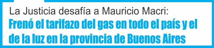La Justicia desafía a Macri: frenó el tarifazo del gas en todo el país y el de la luz en la provincia de Buenos Aires