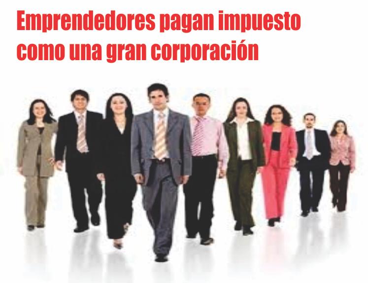 Emprendedores pagan impuesto como una gran corporación