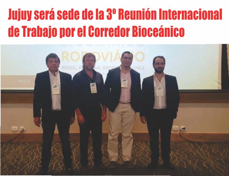 Jujuy será sede de la 3º Reunión Internacional de Trabajo por el Corredor Bioceánico