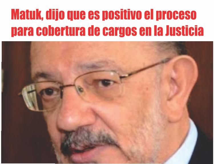 Alberto Matuk (PJ), dijo que es positivo el proceso para la cobertura de cargos en la Justicia