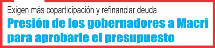 Presión de los gobernadores a Macri para aprobarle el presupuesto