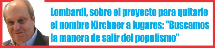 Lombardi, sobre el proyecto para quitarle el nombre Kirchner a lugares: «Buscamos la manera de salir del populismo»