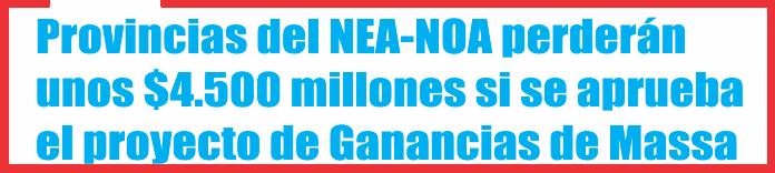 Provincias del NEA-NOA perderán unos $4.500 millones si se aprueba el proyecto de Ganancias de Massa