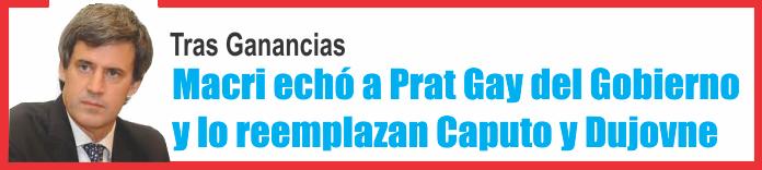 Macri echó a Prat Gay del Gobierno y lo reemplazan Caputo y Dujovne