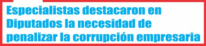 Especialistas destacaron en Diputados la necesidad de penalizar la corrupción en empresas