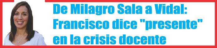De Milagro Sala a Vidal: Francisco dice «presente» en la crisis docente