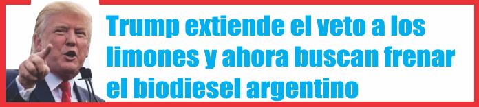 Trump extiende el veto a los limones y ahora buscan frenar el biodiesel argentino