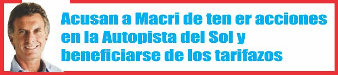 Acusan a Macri de tener acciones en la Autopista del Sol y beneficiarse de los tarifazos