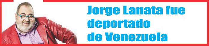 Jorge Lanata fue deportado de Venezuela
