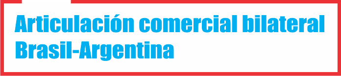 Articulación comercial bilateral Brasil-Argentina