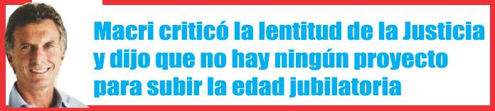 Macri criticó la lentitud de la Justicia y dijo que no hay ningún proyecto para subir la edad jubilatoria
