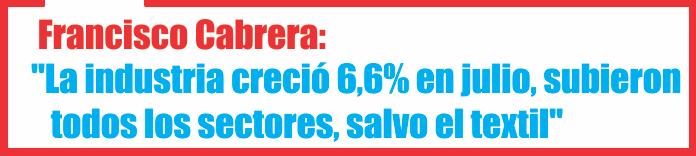 Francisco Cabrera: «La industria creció 6,6% en julio, subieron todos los sectores, salvo el textil»