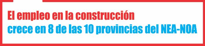 El empleo en la construcción crece en 8 de las 10 provincias del NEA-NOA