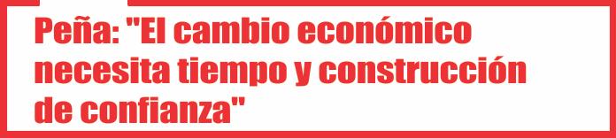 Peña: «El cambio económico necesita tiempo y construcción de confianza»