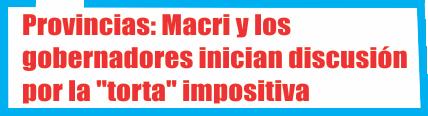 Provincias: Macri y los gobernadores inician discusión por la «torta» impositiva