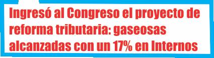 Ingresó al Congreso el proyecto de reforma tributaria: las gaseosas estarán alcanzadas con un 17% en Internos
