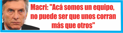 Macri: «Acá somos un equipo, no puede ser que unos corran más que otros»