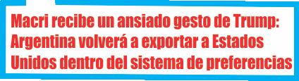 Macri recibe un ansiado gesto de Trump: Argentina volverá a exportar a Estados Unidos dentro del sistema de preferencias