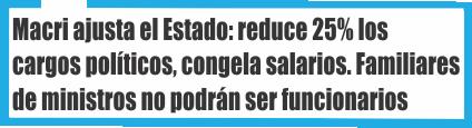 Macri ajusta el Estado: reduce 25% los cargos políticos, congela salarios y prohíbe que familiares de ministros sean funcionarios