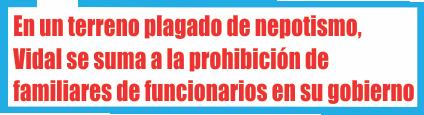 En un terreno plagado de nepotismo, Vidal se suma a la prohibición de familiares de funcionarios en su gobierno