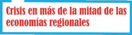 Más de la mitad de las economías regionales están en crisis
