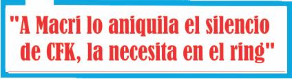«A Macri lo aniquila el silencio de CFK, la necesita en el ring»