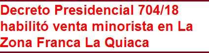 Decreto Presidencial 704/18 habilitó venta minorista en Zona Franca La Quiaca