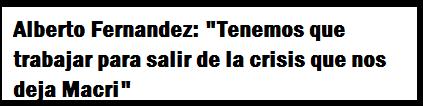 Alberto Fernandez: «Tenemos que trabajar para salir de la crisis que nos deja Macri»