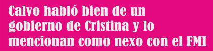 Calvo habló bien de un gobierno de Cristina y lo mencionan como nexo con el FMI