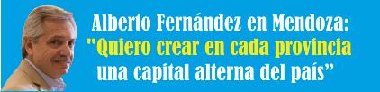 Alberto Fernández en Mendoza: «Quiero crear en cada provincia una capital alterna del país»