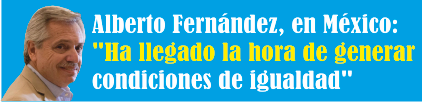 Alberto Fernández, en México: «Ha llegado la hora de generar condiciones de igualdad»