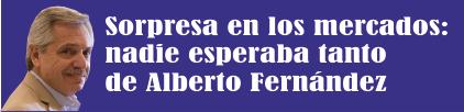 Sorpresa en los mercados: nadie esperaba tanto de Alberto Fernández
