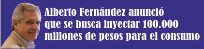 Alberto Fernández anunció que se busca inyectar 100.000 millones de pesos para el consumo