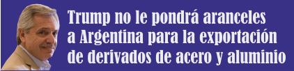 No le pondrá aranceles a Argentina para la exportación de derivados de acero y aluminio.