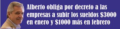 Alberto obliga por decreto a las empresas a subir los sueldos $3000 en enero y $1000 más en febrero