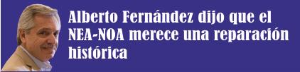 Alberto Fernández dijo que el NEA-NOA merece una reparación histórica