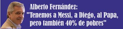 Alberto Fernández: «Tenemos a Messi, a Diego, al Papa, pero también 40% de pobres»