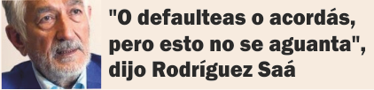 «O defaulteas o acordás, pero esto no se aguanta», dijo Rodríguez Saá